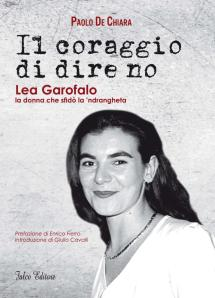 IL CORAGGIO DI DIRE NO. Lea Garofalo, la donna che sfidò la 'ndrangheta