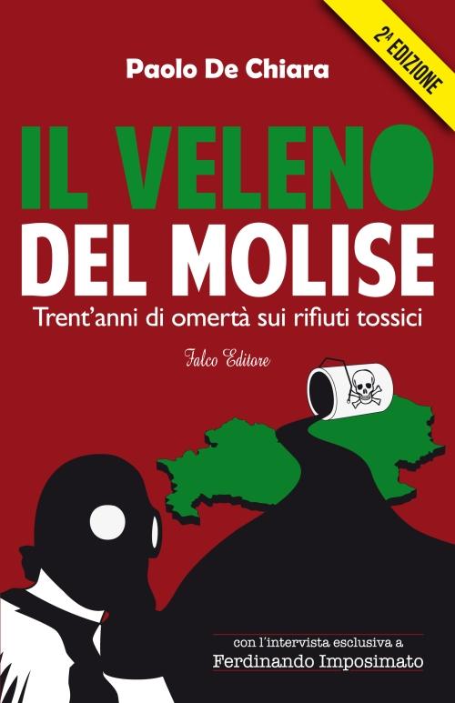 """II EDIZIONE AGGIORNATA... """"IL VELENO DEL MOLISE. Trent'anni di omertà sui rifiuti tossici"""" (Falco Editore, gen. 2014, Cosenza)"""